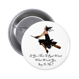 If You Met a Real Witch What Would You Say To Me? 6 Cm Round Badge