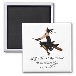 If You Met a Real Witch What Would You Say To Me? Square Magnet