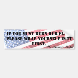 IF YOU MUST BURN OUR FLAG... BUMPER STICKER