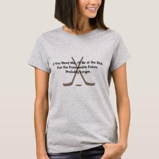 If You Need Me.... Hockey Mom T Shirt