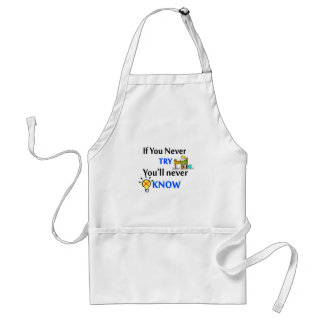 If you never try you'll never know standard apron