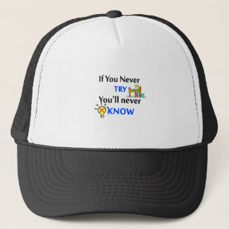 If you never try you'll never know trucker hat