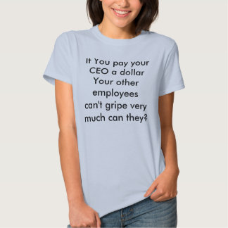 If You pay your CEO a dollarYour other employee... T Shirt