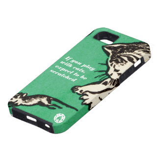 """""""If you play with cats, expect to be scratched"""" Tough iPhone 5 Case"""
