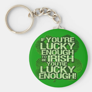 If You re Lucky Enough To Be Irish Key Chains