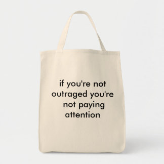 if you're not outraged you're not paying attention tote bag