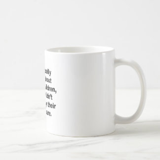 If You Really Cared About Unborn Children Coffee Mug