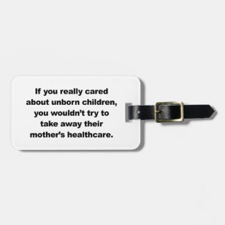 If you really cared about unborn children luggage tag
