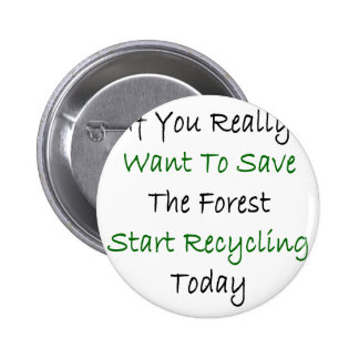 If You Really Want To Save The Forest Start Recycl Button