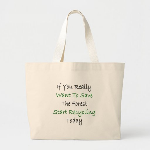 If You Really Want To Save The Forest Start Recycl Bag
