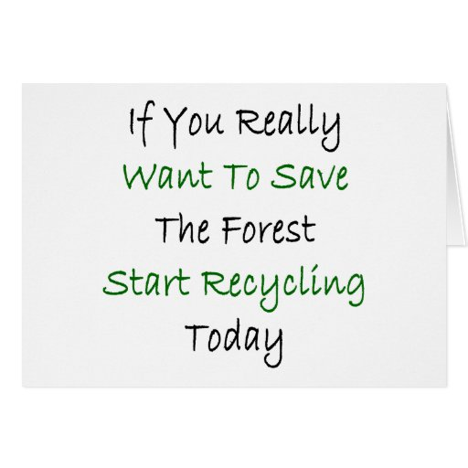 If You Really Want To Save The Forest Start Recycl Greeting Cards