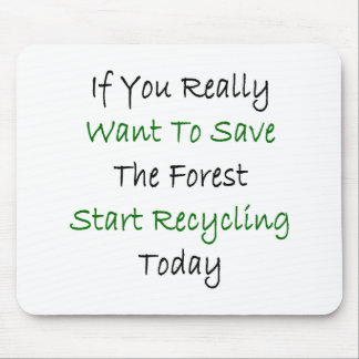 If You Really Want To Save The Forest Start Recycl Mouse Pad
