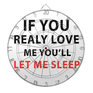 If You Realy Love Me You'll Let Me Sleep Dart Board