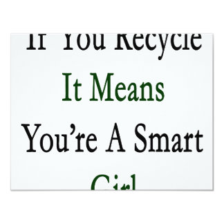"""If You Recycle It Means You're A Smart Girl 4.25"""" X 5.5"""" Invitation Card"""