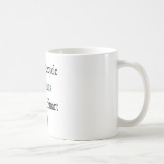 If You Recycle It Means You're A Smart Girl Coffee Mug