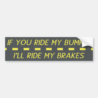 If You Ride My Bumper, I'll Ride My Brakes Bumper Sticker