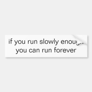 if you run slowly enough you can run forever bumper sticker