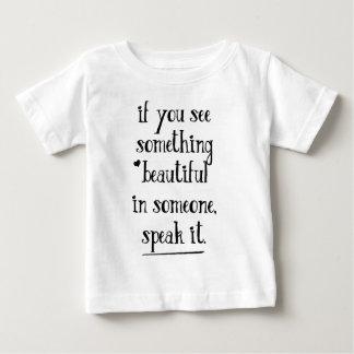 If you see something beautiful, speak it. baby T-Shirt