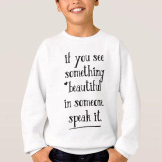 If you see something beautiful, speak it. sweatshirt