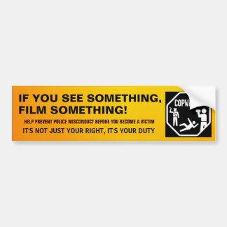 IF YOU SEE SOMETHING, COP WATCH, POLICE, ABUSE BUMPER STICKER