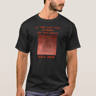 If You See The Buddha T-Shirt