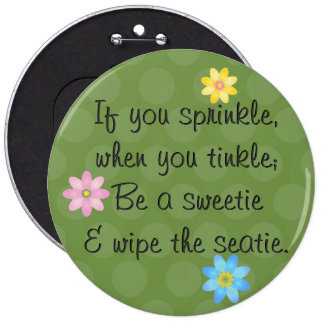 If you sprinkle, when you tinkle; Be a sweetie 6 Cm Round Badge