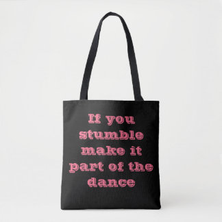 If you stumble make it part of the dance tote bag