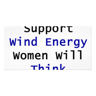 If You Support Wind Energy Women Will Think You're Picture Card