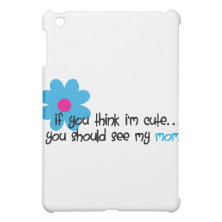 If You Think I m Cute Case For The iPad Mini
