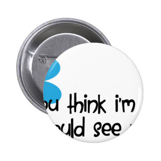 If You Think I m Cute Pins