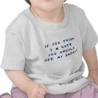 If You Think I m Cute T Shirt