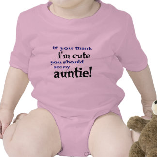 If you think I m cute you should see my Auntie Baby Bodysuits