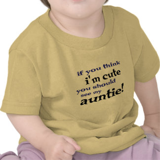 If you think I m cute you should see my Auntie T Shirts