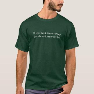 If you think I'm a turkey T-Shirt