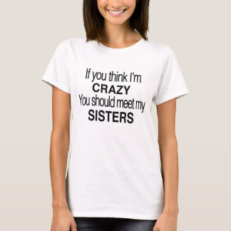if you think im crazy sisters shirt