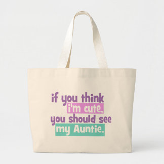 If you think Im Cute - Auntie Tote Bag