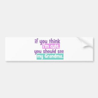 If you think im cute - Grandma Bumper Stickers