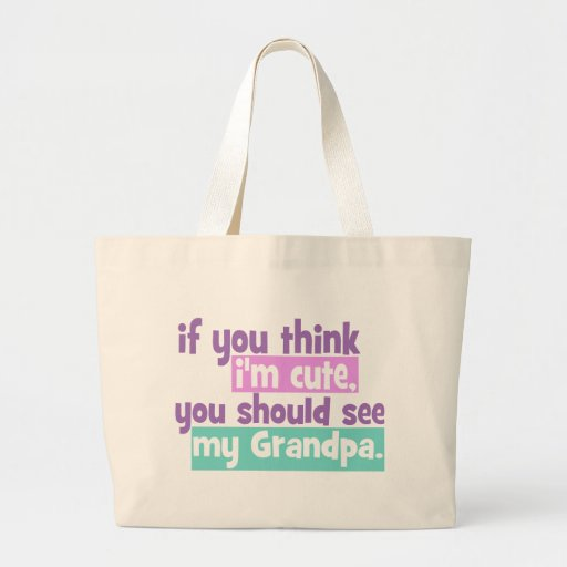 If you think Im Cute - Grandpa Canvas Bag