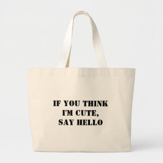 If You Think I'm Cute, Say Hello Tote Bags