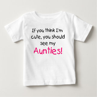 If you think I'm cute see my my Aunties Tees