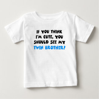 If you think I'm cute, should see my twin brother Baby T-Shirt