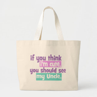 If you think Im Cute - Uncle Bag