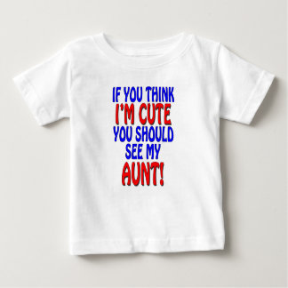 If you think I'm cute, you should see my Aunt! Baby T-Shirt