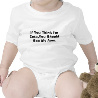 If You Think I'm Cute,You Should See My Aunt Baby Bodysuits