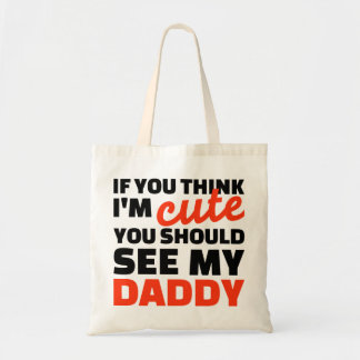 If you think I'm cute you should see my daddy Canvas Bag