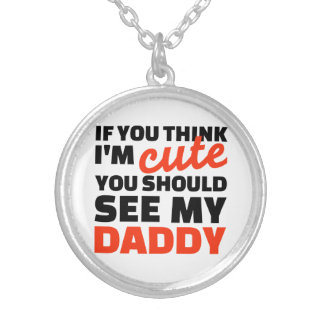 If you think I'm cute you should see my daddy Personalized Necklace