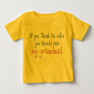 If You Think I'm Cute You Should See My Grandma! T-shirt