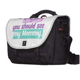 If you think I'm Cute You Should See my Mommy Laptop Messenger Bag