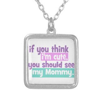 If you think I'm Cute You Should See my Mommy Necklace