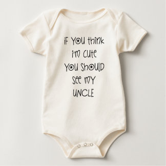 IF YOU THINK I'M CUTE YOU SHOULD SEE MY UNCLE BABY BODYSUIT